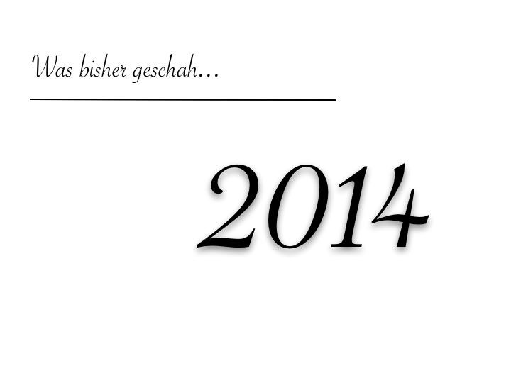 Was bisher geschah...2014