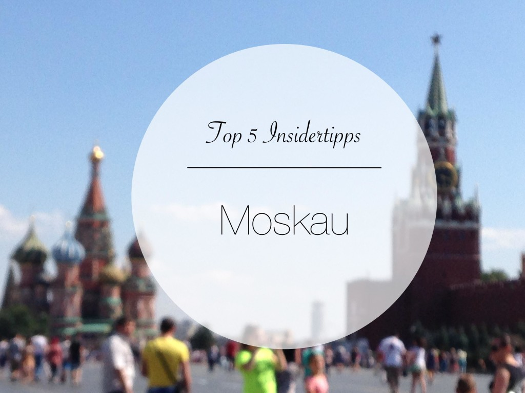 Moskau Top 5 Insidertipps