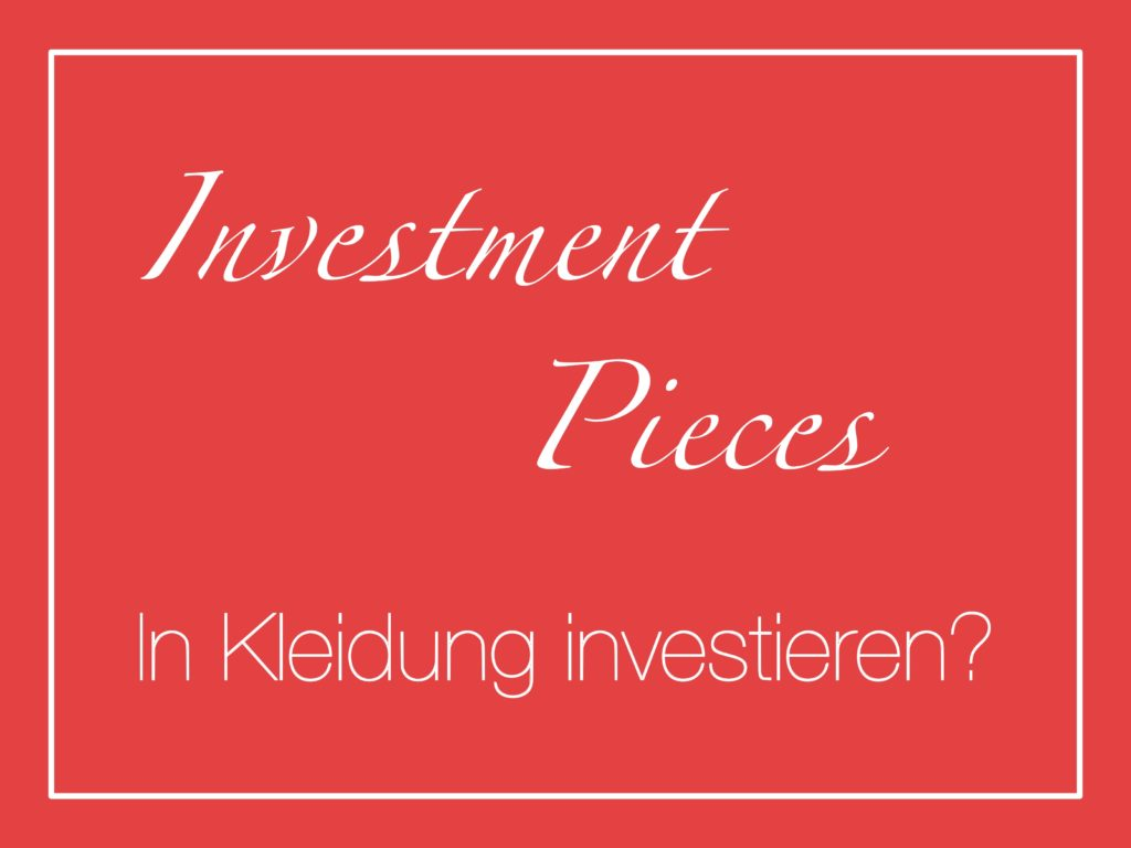 Investment Pieces - Investitionen im Kleiderschrank
